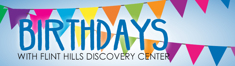 Birthdays with Flint Hills Discovery Center